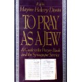 To pray as a jew: a guide to the prayer book and the synagogue service (Hayim Halevy Donin)